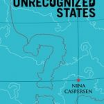 Recension : UNRECOGNIZED STATES – THE STRUGGLE FOR SOVEREIGNTY IN THE MODERN INTERNATIONAL SYSTEM